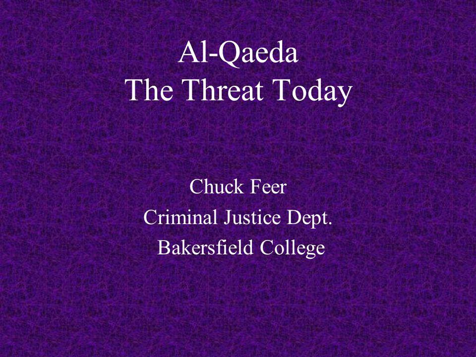 Al-Qaeda The Threat Today Chuck Feer Criminal Justice Dept. Bakersfield College