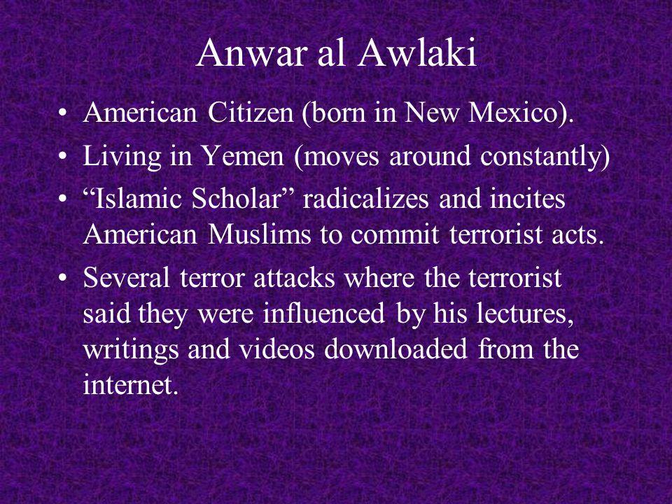 Anwar al Awlaki American Citizen (born in New Mexico).