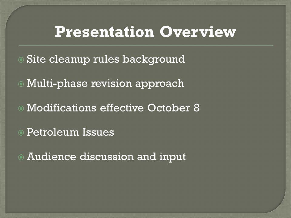 Presentation Overview  Site cleanup rules background  Multi-phase revision approach  Modifications effective October 8  Petroleum Issues  Audience discussion and input