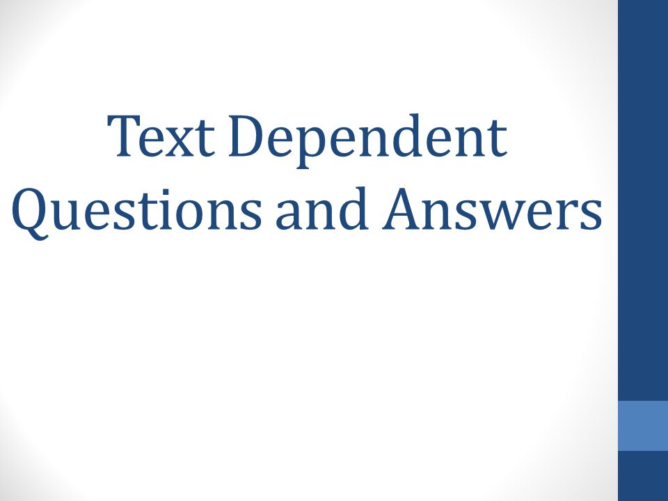 Text Dependent Questions and Answers