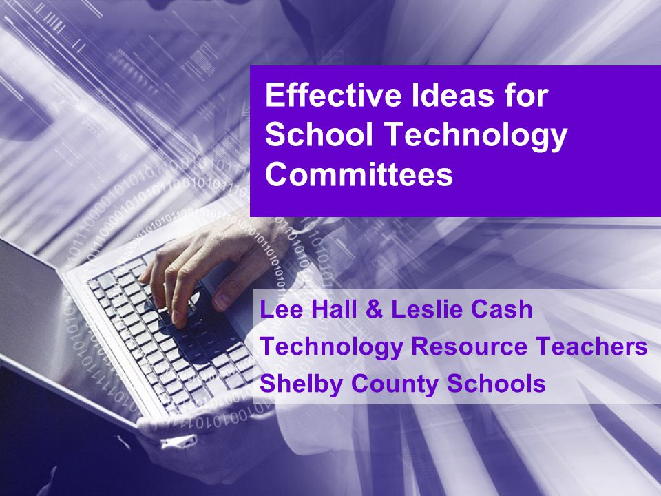 Effective Ideas for School Technology Committees Lee Hall & Leslie Cash Technology Resource Teachers Shelby County Schools