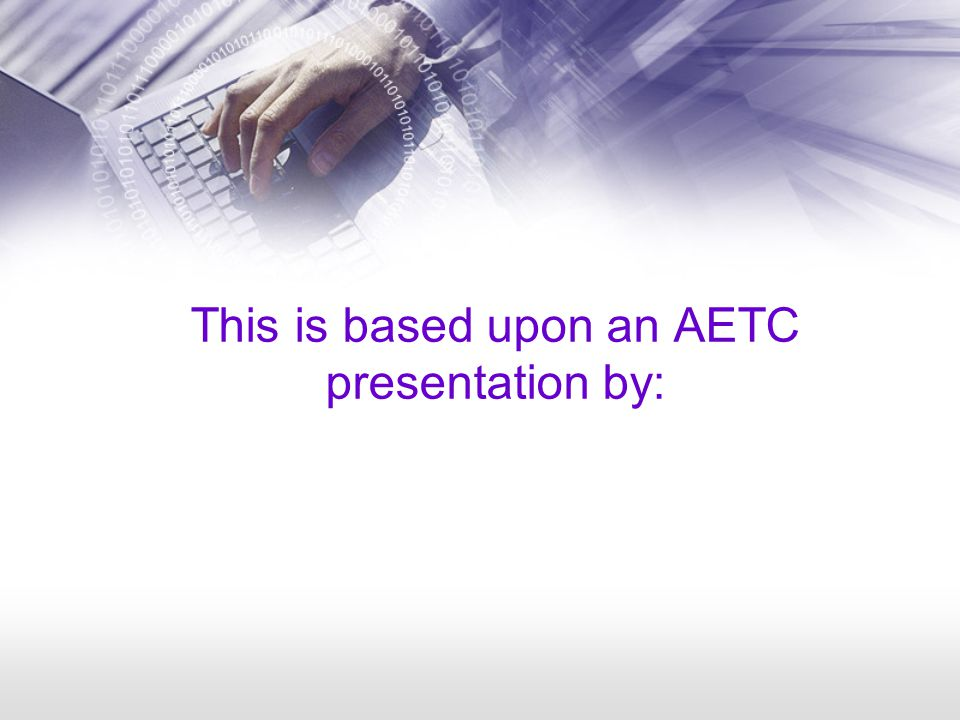This is based upon an AETC presentation by: