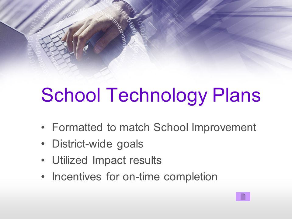 School Technology Plans Formatted to match School Improvement District-wide goals Utilized Impact results Incentives for on-time completion