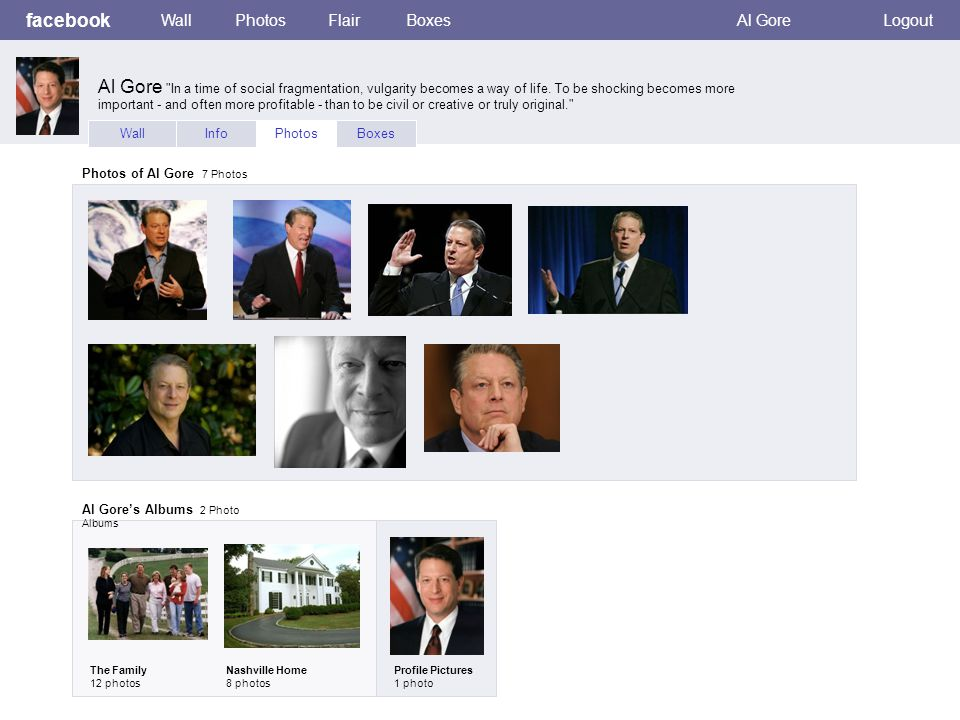facebook WallPhotosFlairBoxesAl GoreLogout WallInfoPhotosBoxes Photos of Al Gore 7 Photos Al Gore's Albums 2 Photo Albums The Family 12 photos Nashville Home 8 photos Profile Pictures 1 photo Al Gore In a time of social fragmentation, vulgarity becomes a way of life.