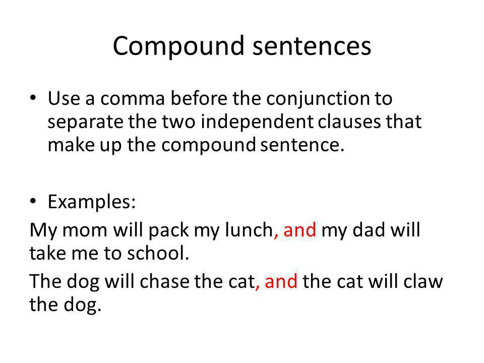 Compound sentences Use a comma before the conjunction to separate the two independent clauses that make up the compound sentence.