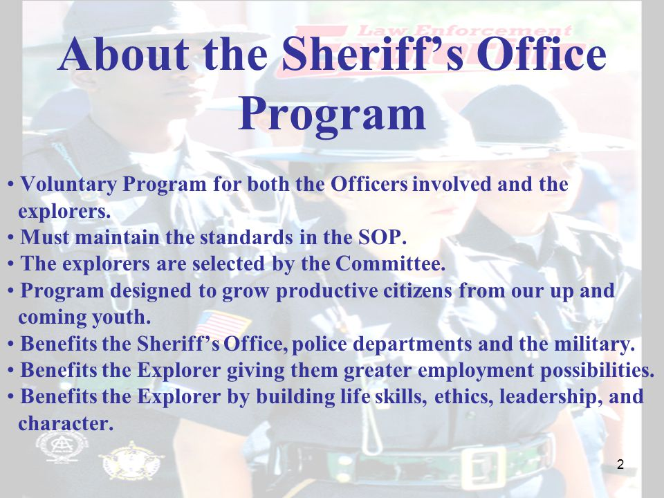 About the Sheriff's Office Program Voluntary Program for both the Officers involved and the explorers.