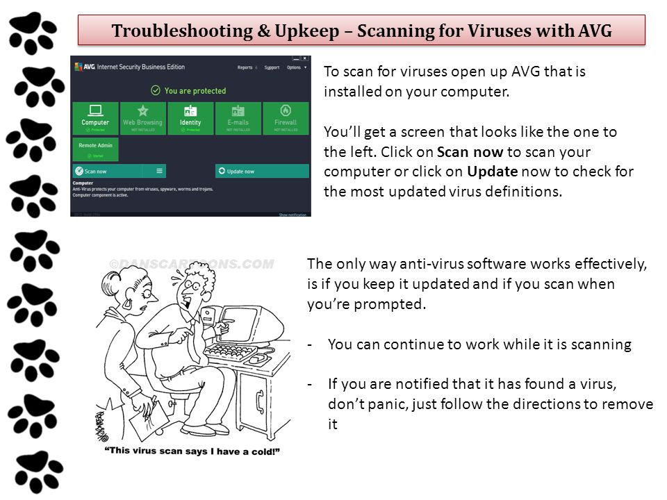 Troubleshooting & Upkeep – Scanning for Viruses with AVG The only way anti-virus software works effectively, is if you keep it updated and if you scan when you're prompted.