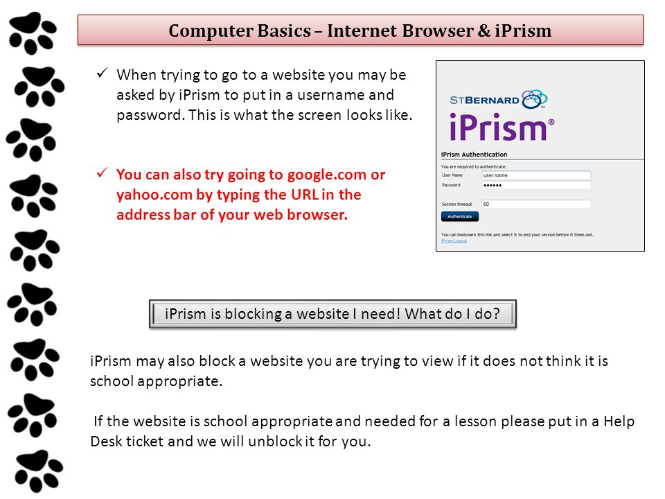Computer Basics – Internet Browser & iPrism When trying to go to a website you may be asked by iPrism to put in a username and password.