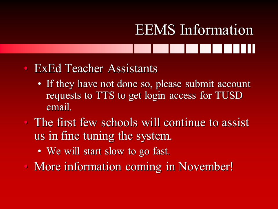 EEMS Information ExEd Teacher AssistantsExEd Teacher Assistants If they have not done so, please submit account requests to TTS to get login access for TUSD  .If they have not done so, please submit account requests to TTS to get login access for TUSD  .