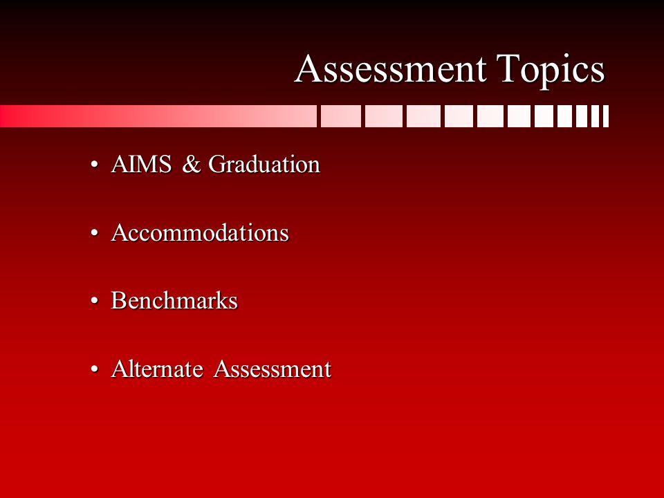 Assessment Topics AIMS & GraduationAIMS & Graduation AccommodationsAccommodations BenchmarksBenchmarks Alternate AssessmentAlternate Assessment