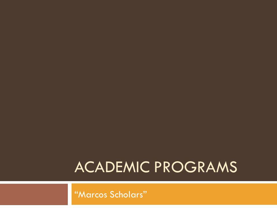 ACADEMIC PROGRAMS Marcos Scholars