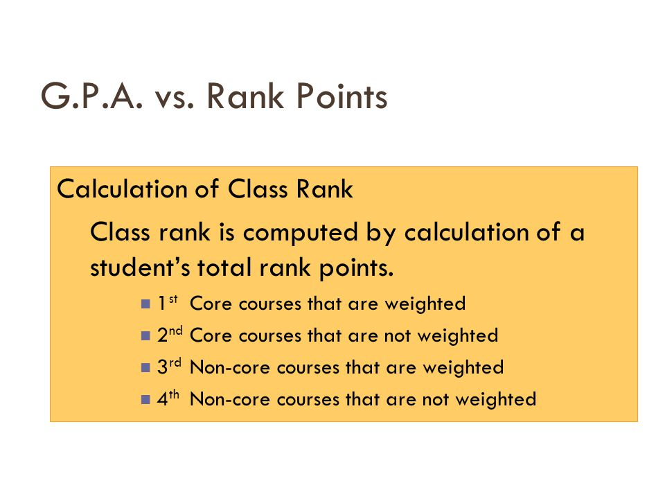 G.P.A. vs. Rank Points Calculation of Class Rank Class rank is computed by calculation of a student's total rank points. 1 st Core courses that are we
