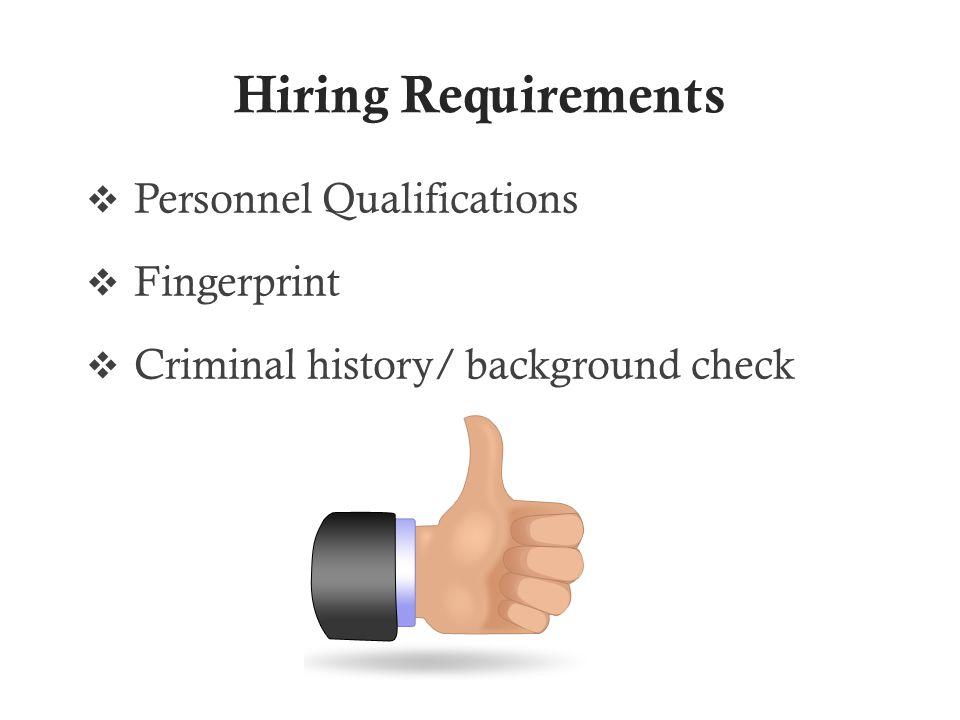 Hiring Requirements  Personnel Qualifications  Fingerprint  Criminal history/ background check