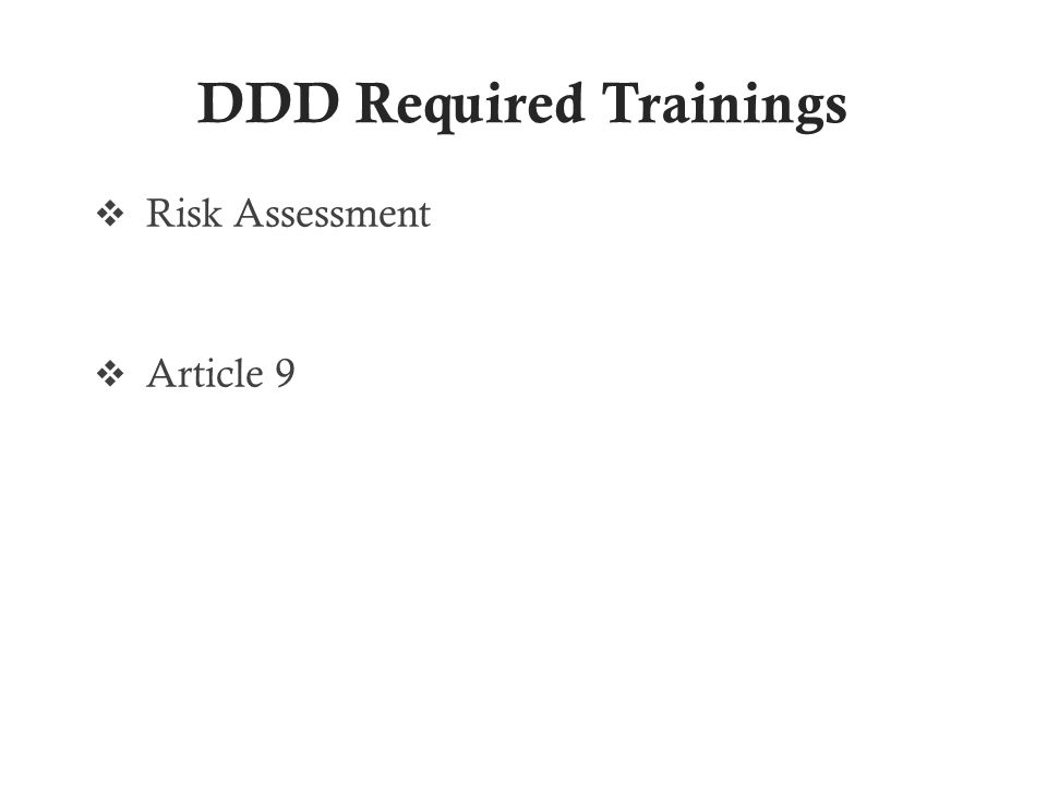 DDD Required Trainings  Risk Assessment  Article 9
