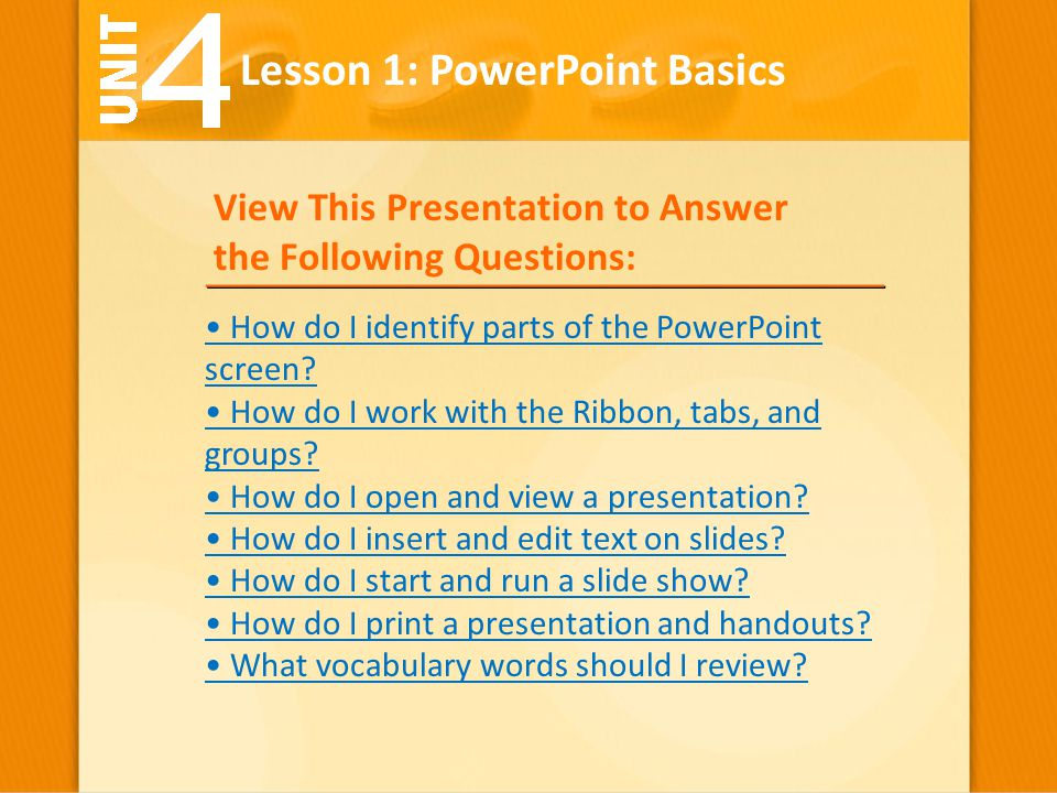 View This Presentation to Answer the Following Questions: How do I identify parts of the PowerPoint screen? How do I work with the Ribbon, tabs, and g
