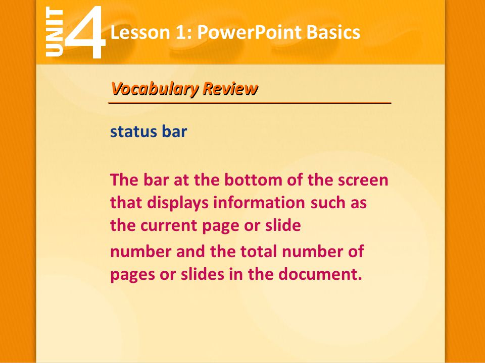 Vocabulary Review The bar at the bottom of the screen that displays information such as the current page or slide number and the total number of pages