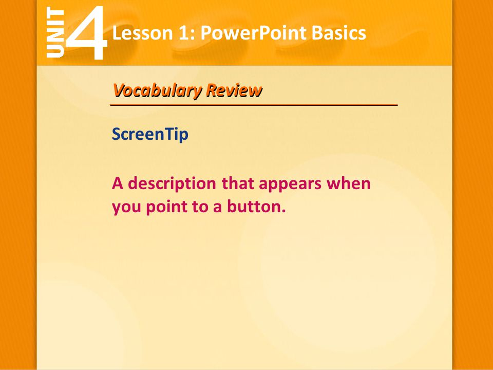 Vocabulary Review A description that appears when you point to a button. Lesson 1: PowerPoint Basics ScreenTip
