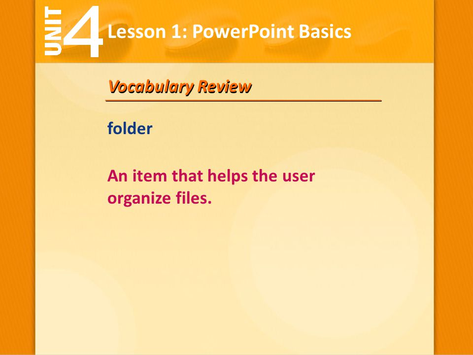 Vocabulary Review An item that helps the user organize files. Lesson 1: PowerPoint Basics folder