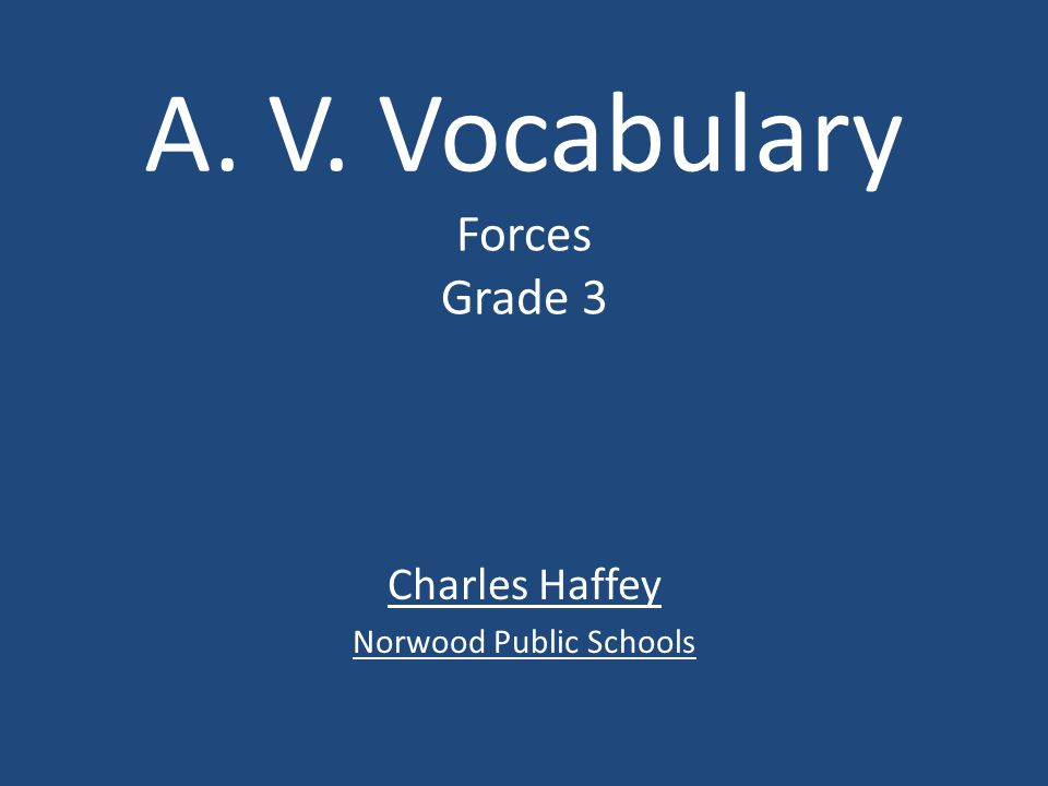 A. V. Vocabulary Forces Grade 3 Charles Haffey Norwood Public Schools