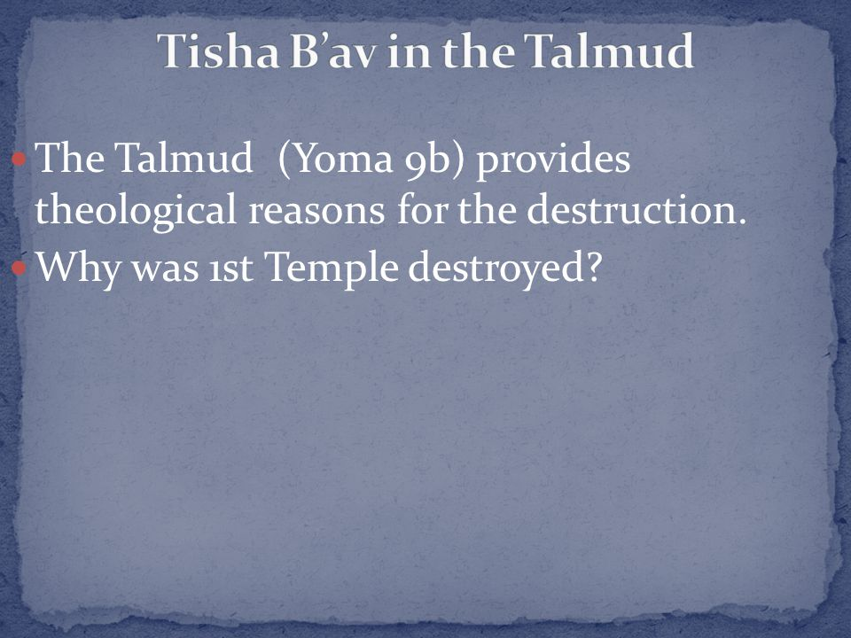 The Talmud (Yoma 9b) provides theological reasons for the destruction. Why was 1st Temple destroyed?