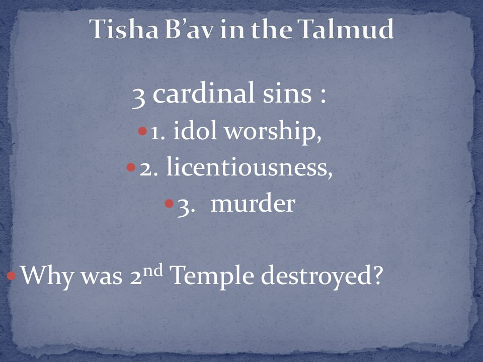 3 cardinal sins : 1. idol worship, 2. licentiousness, 3. murder Why was 2 nd Temple destroyed?