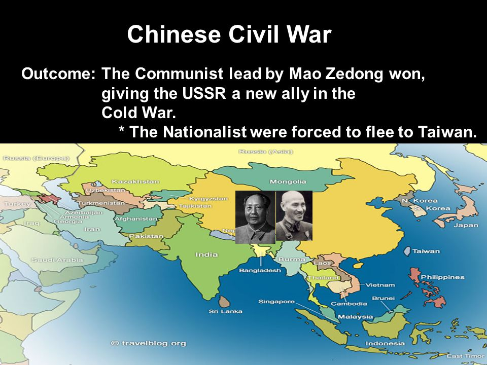Chinese Civil War Outcome: The Communist lead by Mao Zedong won, giving the USSR a new ally in the Cold War.