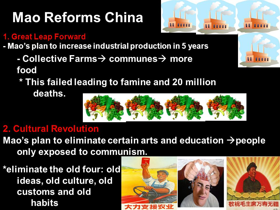 Mao Reforms China 1. Great Leap Forward - Mao's plan to increase industrial production in 5 years - Collective Farms  communes  more food * This fai