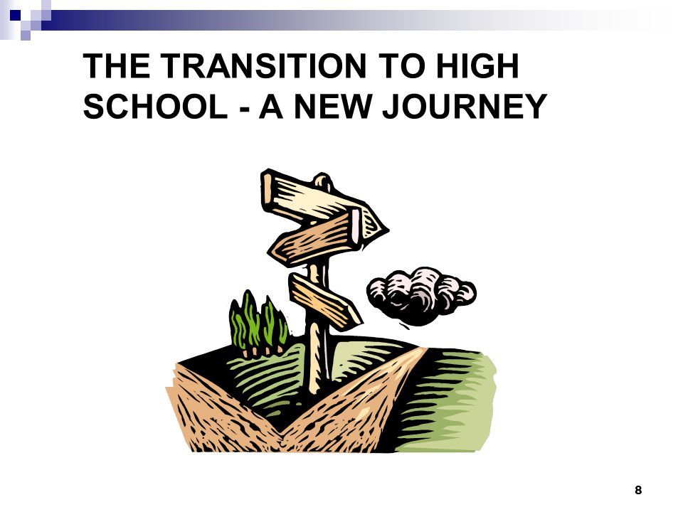 8 THE TRANSITION TO HIGH SCHOOL - A NEW JOURNEY