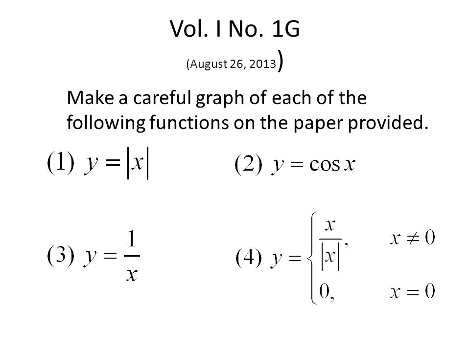 Vol. I No. 1G (August 26, 2013 ) Make a careful graph of each of the following functions on the paper provided.