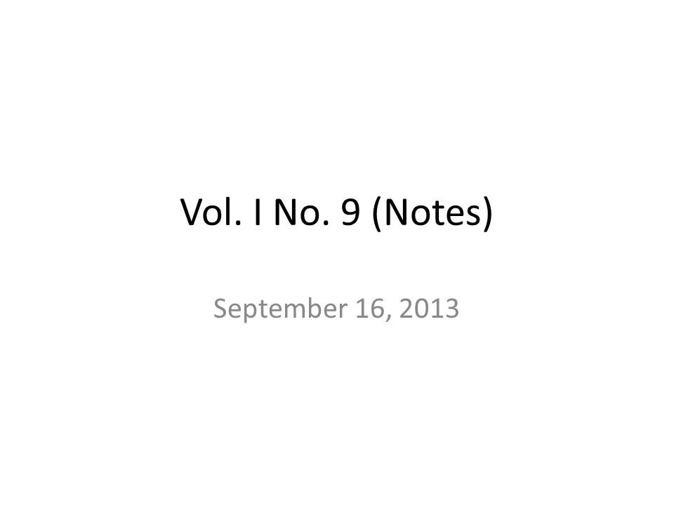 Vol. I No. 9 (Notes) September 16, 2013