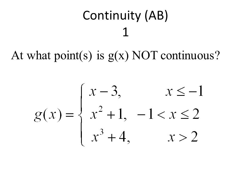 Continuity (AB) 1 At what point(s) is g(x) NOT continuous