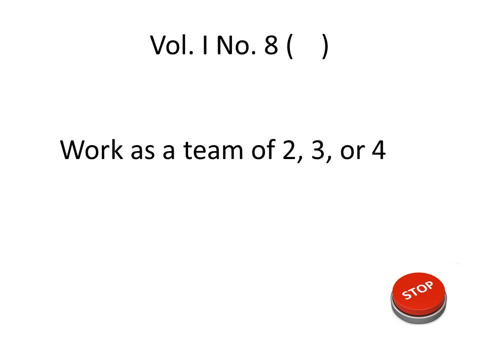 Vol. I No. 8 ( ) Page AP1 (after p. 94): 1 – 10 Work as a team of 2, 3, or 4