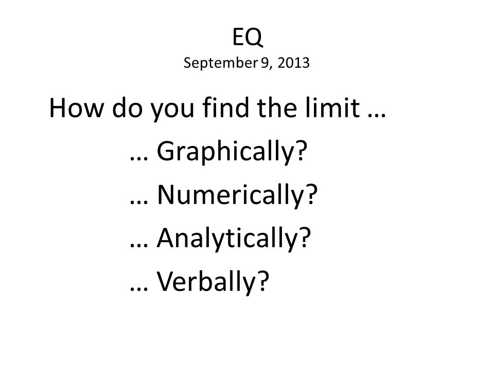EQ September 9, 2013 How do you find the limit … … Graphically.