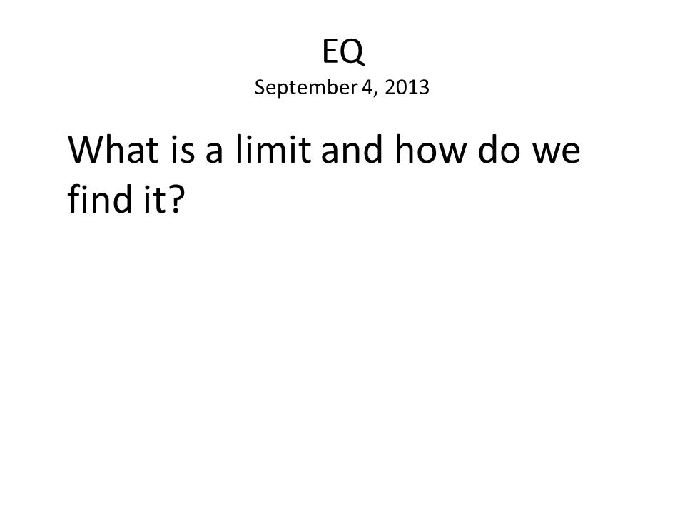 EQ September 4, 2013 What is a limit and how do we find it