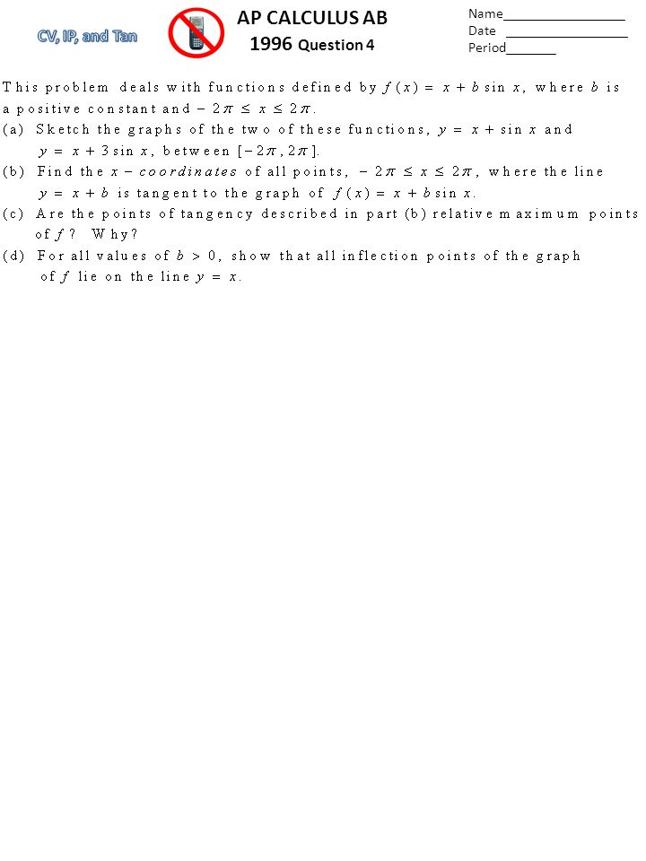 Name_________________ Date _________________ Period_______ AP CALCULUS AB 1996 Question 4