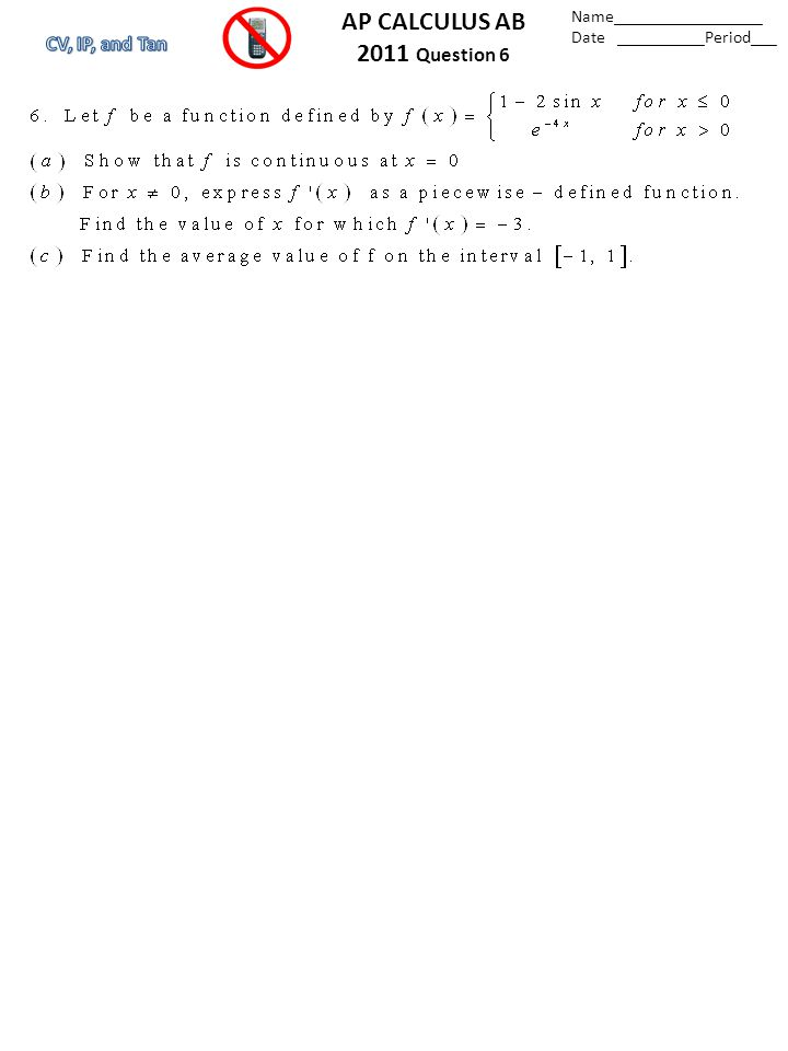 Name_________________ Date __________Period___ AP CALCULUS AB 2011 Question 6