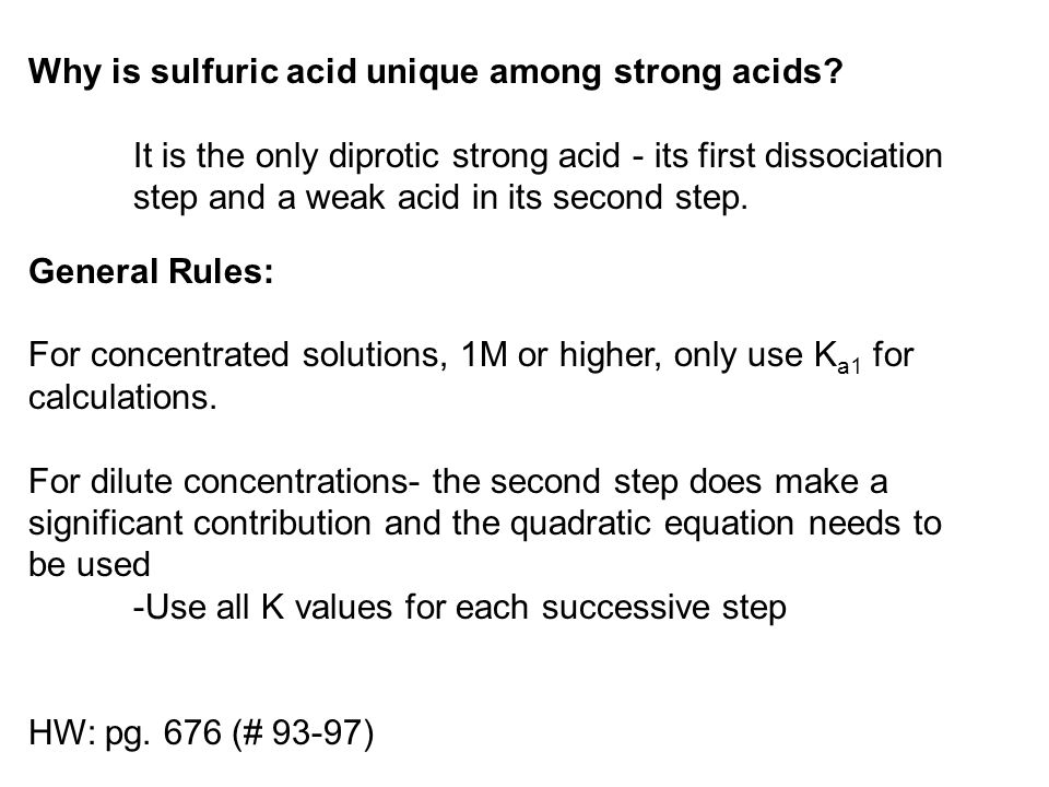 Why is sulfuric acid unique among strong acids? It is the only diprotic strong acid - its first dissociation step and a weak acid in its second step.