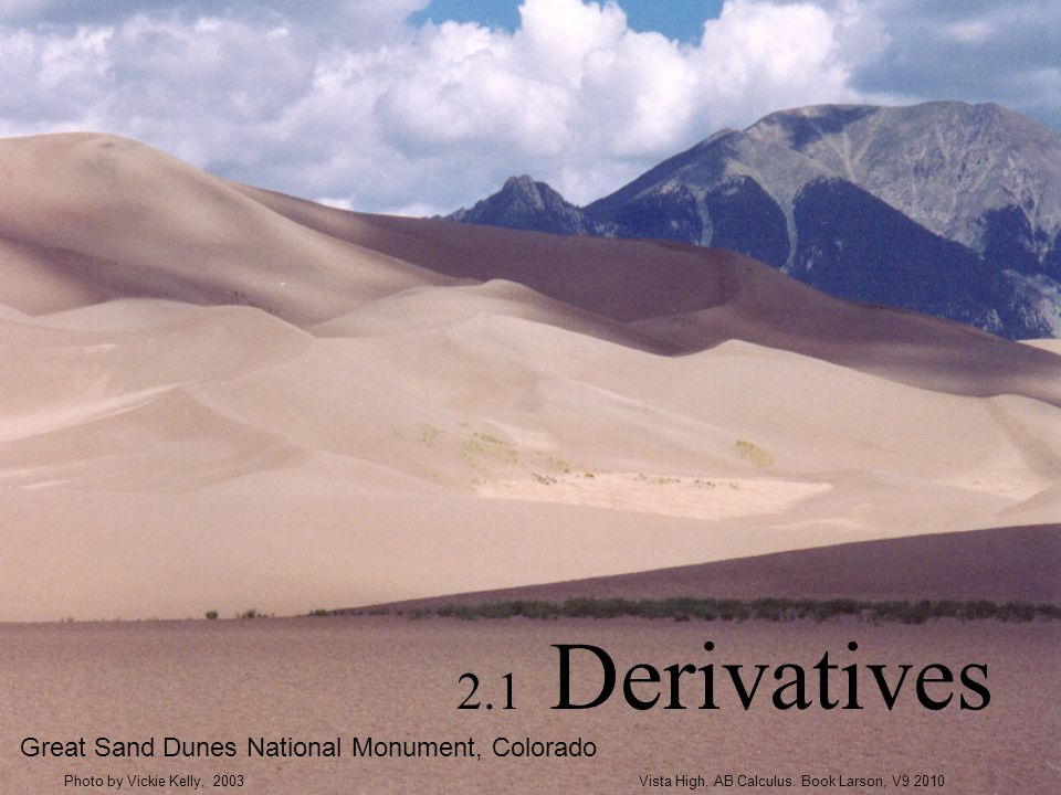2.1 Derivatives Great Sand Dunes National Monument, Colorado Vista High, AB Calculus.