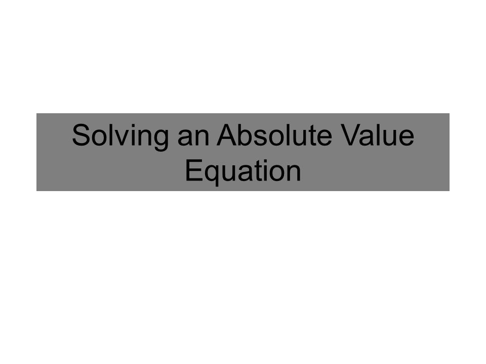 You have already used graphs and mental math to solve some absolute value equations.