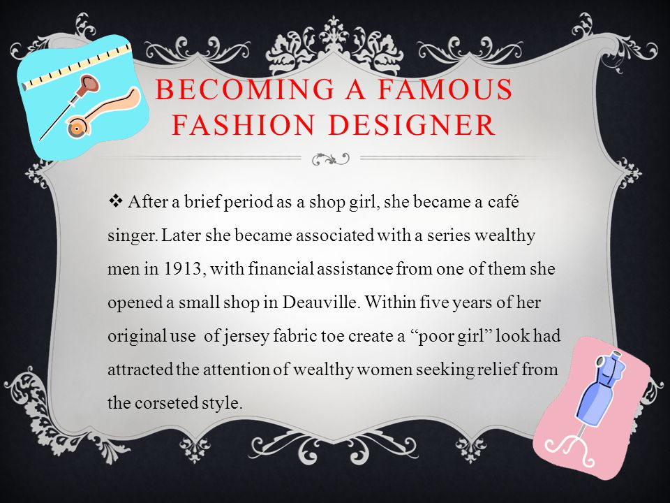 BECOMING A FAMOUS FASHION DESIGNER  After a brief period as a shop girl, she became a café singer.