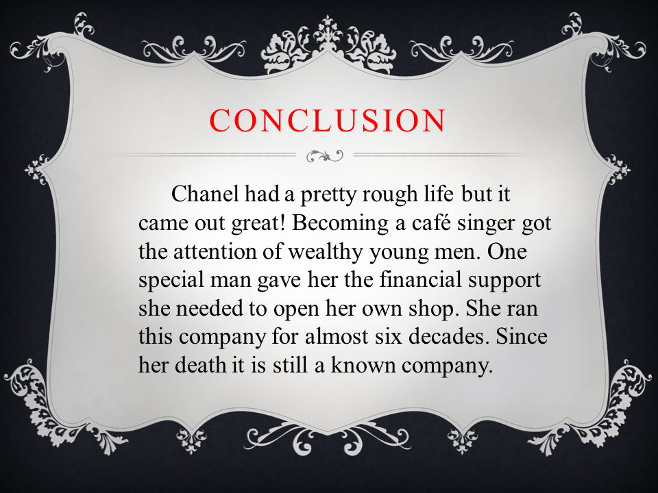 CONCLUSION Chanel had a pretty rough life but it came out great.