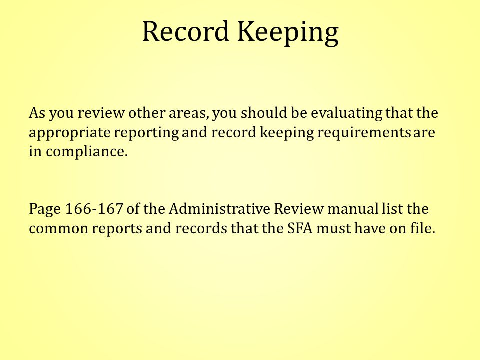 Record Keeping As you review other areas, you should be evaluating that the appropriate reporting and record keeping requirements are in compliance.