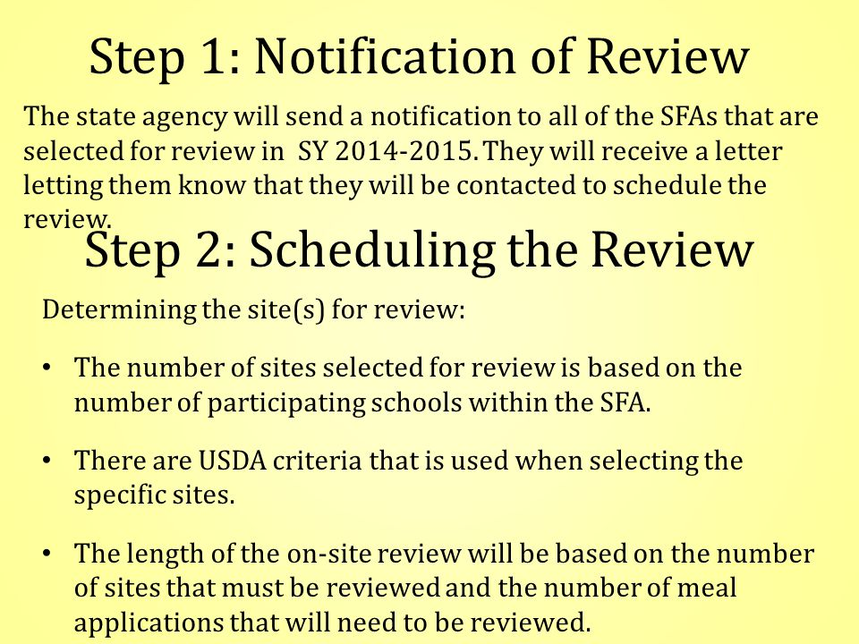 Step 1: Notification of Review The state agency will send a notification to all of the SFAs that are selected for review in SY 2014-2015.
