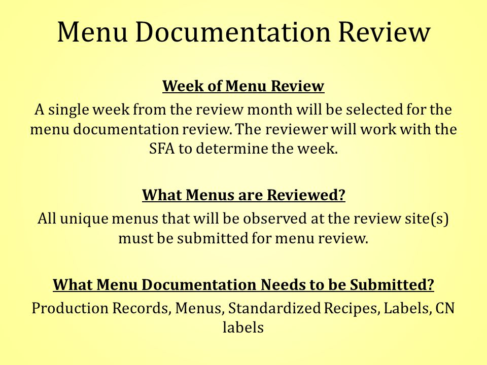 Menu Documentation Review Week of Menu Review A single week from the review month will be selected for the menu documentation review.