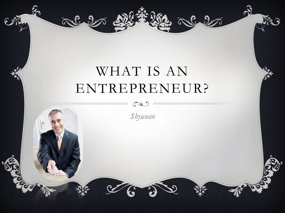 WHAT IS AN ENTREPRENEUR? Shywuan
