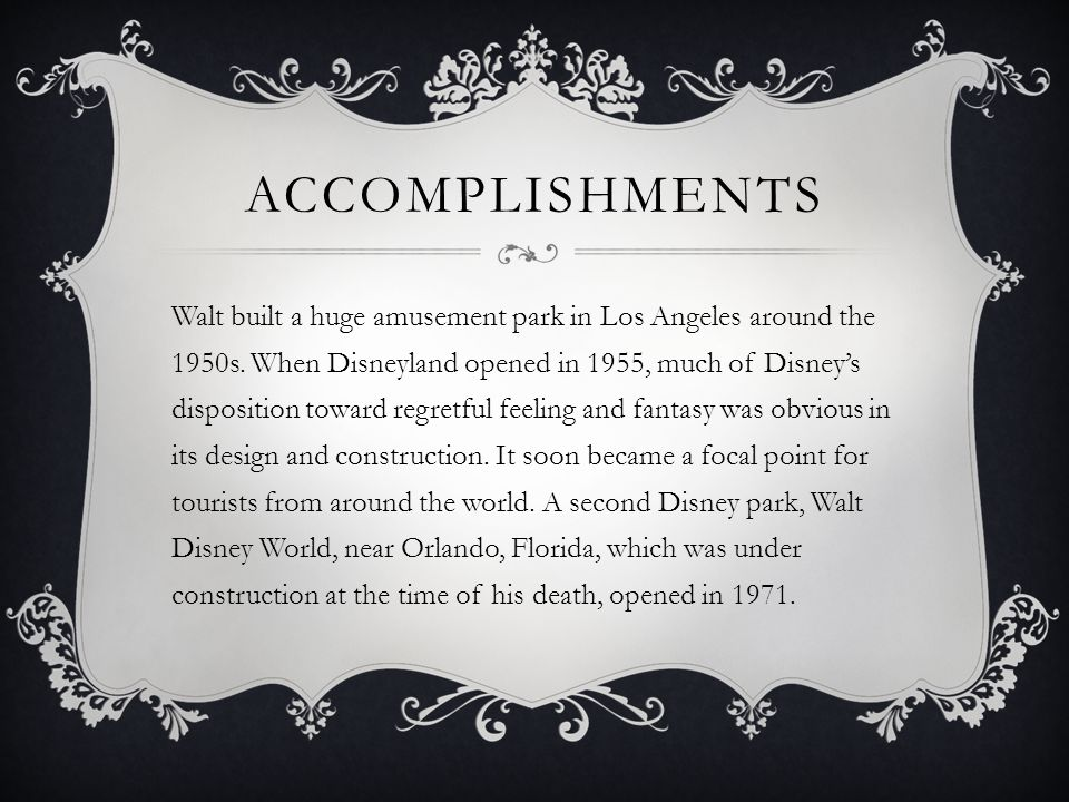 ACCOMPLISHMENTS Walt built a huge amusement park in Los Angeles around the 1950s.