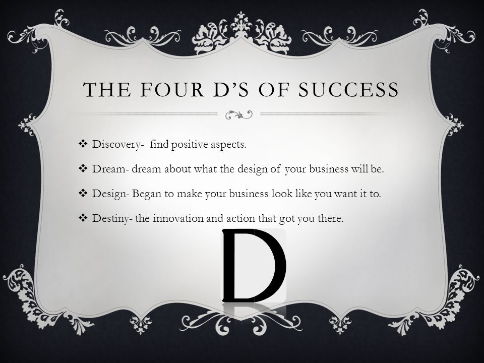 THE FOUR D'S OF SUCCESS  Discovery- find positive aspects.