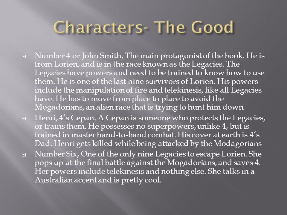  Number 4 or John Smith, The main protagonist of the book.