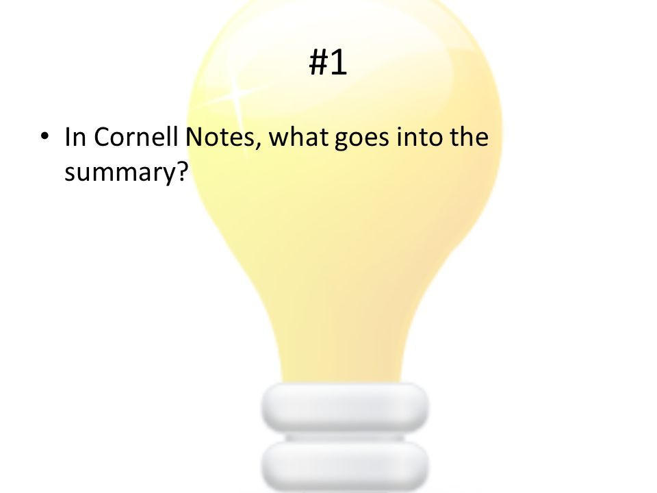 #1 In Cornell Notes, what goes into the summary