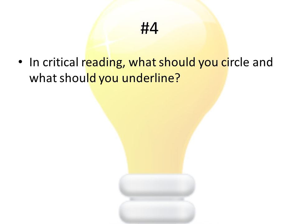#4 In critical reading, what should you circle and what should you underline?